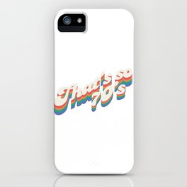 That's So 70's iPhone Case