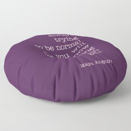 "Maya Angelou Quote: ""If you are always Floor Pillow"