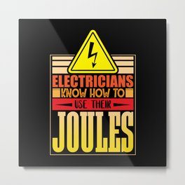 Electricians know how to use theire joules Metal Print
