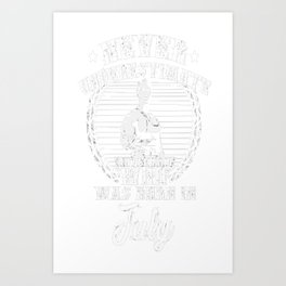 Never-underestimate-an-Old-Man-Who-Was-Born-in-July-1 Art Print