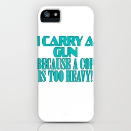 """Show your funny and humorous side with this """"I Carry A Gun Because A Cop Is Too Heavy"""" tee!   iPhone Case"""