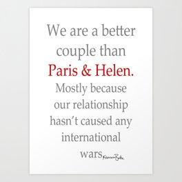 We're a Better Couple than Paris & Helen Art Print