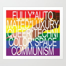 Fully Automated Luxury Queer Technicolor Space Communism Art Print