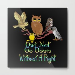 Owl Not Go Down Without A Fight Metal Print