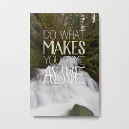 Do What Makes You Come Alive Metal Print