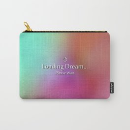 Loading Dream please wait Carry-All Pouch
