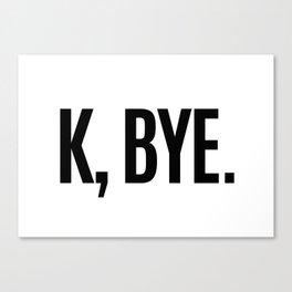 K, BYE OK BYE K BYE KBYE Canvas Print