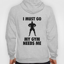 I Must Go My GYM Needs Me Hoody