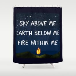 Sky Above Me, Earth Below Me, Fire Within Me Shower Curtain