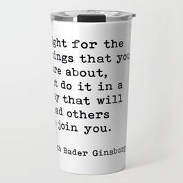 Fight For The Things That You Care About, Ruth Bader Ginsburg Quote Travel Mug