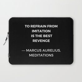 Stoic Wisdom Quotes - Marcus Aurelius Meditations - To refrain from imitation is the best revenge Laptop Sleeve