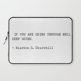 If you are going through hell, keep going. Winston S. Churchill Laptop Sleeve