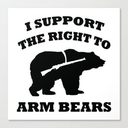 I Support The Right To Arm Bears Canvas Print