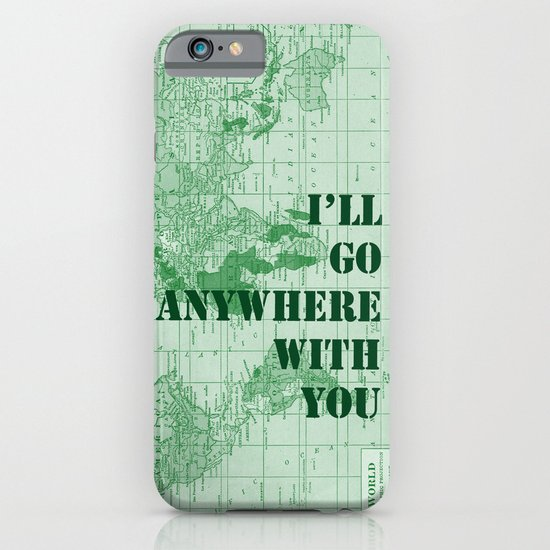 I'll Go Anywhere With You iPhone & iPod Case
