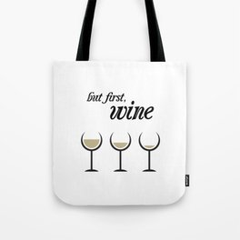 First, White Wine Tote Bag
