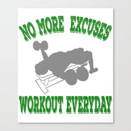 """Perfect for strict coaches out there,a nice perfect tee for you!""""No More Excuses Work Out Everyday!  Canvas Print"""