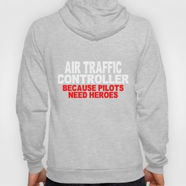 Air Traffic Controller Because Pilots Need Heroes Print Hoody