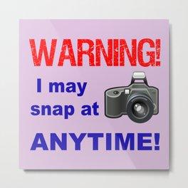 Warning! I may snap at Anytime! Metal Print