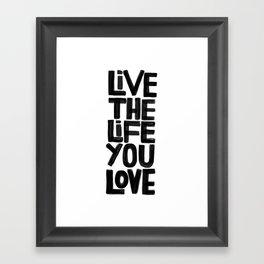 Live the life you love Framed Art Print