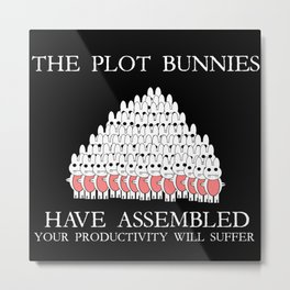 The Plot Bunnies Have Assembled Metal Print