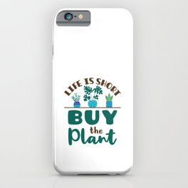 Life Is Short Buy The Plant Houseplant Lover iPhone Case