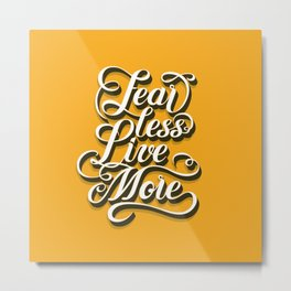 Fear Less Live More (Yellow) Metal Print