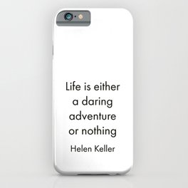 """""""Life is either a daring adventure or nothing"""" iPhone Case"""