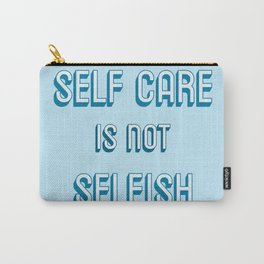 SELF CARE IS NOT SELFISH Carry-All Pouch