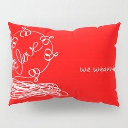 We weave love Pillow Sham