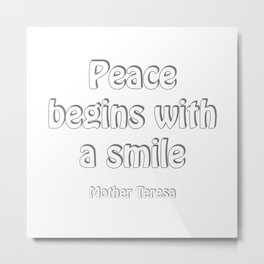 Peace begins with a smile - Mother Teresa Metal Print
