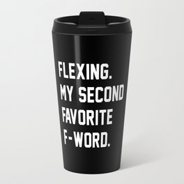 Flexing. My Second Favorite F-Word. Travel Mug