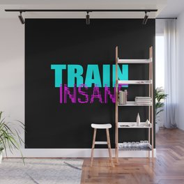 Train insane gym quote Wall Mural