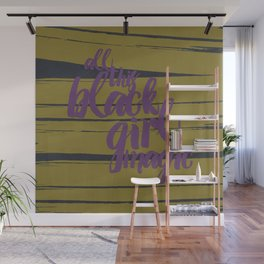 ALL THIS BLACK GIRL MAGIC Wall Mural