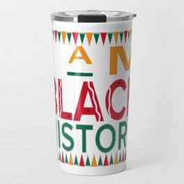 I Am Black History Month African American Black Pride T-Shirt Travel Mug