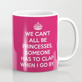 Can't All Be Princesses Funny Quote Coffee Mug