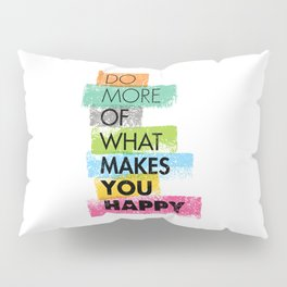Do More Of What Makes You Happy. Inspiring Creative Motivation Quote. Vector Typography Pillow Sham