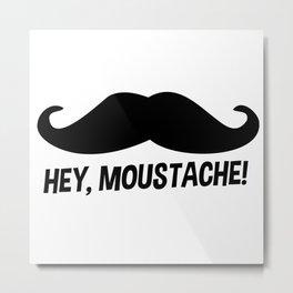 Hey Moustache Metal Print