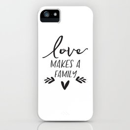 Love makes a family, House warming gift, Inspirational Printable, Family quote, Apartment wall art iPhone Case