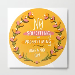 No Soliciting or Proselytizing - Marigold Metal Print