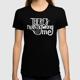 There's Nothing Wrong With Me T-shirt