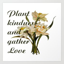 Plant Kindness and Gather Love Proverb With Daffodils Art Print