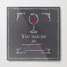 You Had Me At Merlot Metal Print