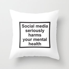 Social Media Seriously Harms Your Mental Health Throw Pillow