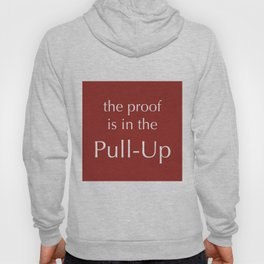 The Proof Is In The Pull-Up Hoody