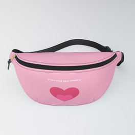 If You Still Talk About It Fanny Pack