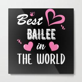 Bailee Name, Best Bailee in the World Metal Print