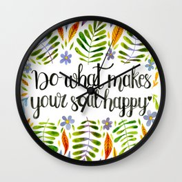 Do What Makes Your Soul Happy Wall Clock