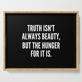 Truth isn t always beauty but the hunger for it is Serving Tray