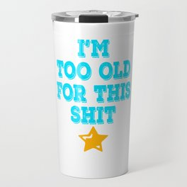 """Makes a great gift for your cranky and old friend. Simple tee with text """"I'm Too Old For This Shit""""  Travel Mug"""