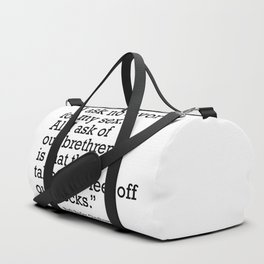 I ask no favor for my sex. All I ask of our brethren is that they take their feet off our necks Duffle Bag